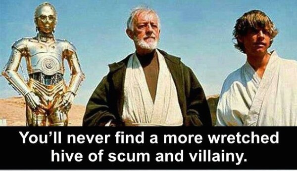 The+most+wretched+hive+of+scum+and+villainy+_17083e05e6d458ee5d5f2eafb8875045.jpg
